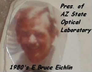 E. Bruce Eichlin, at his Buisness, Optical Lab, Tempe AZ 1080's