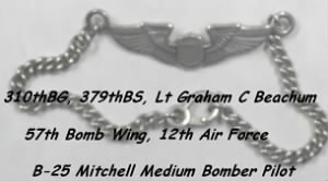 Lt Graham Beachum was a Pilot in the 310th Bomb Group, 379th Bomb Squadron MTO