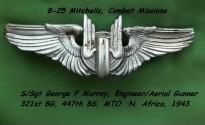 321stBG,447thBS, S/Sgt George F Murray, Engineer/Aerial Gunner, B-25's Combat out of N. Africa